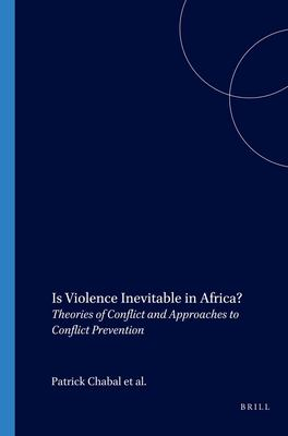 Is Violence Inevitable in Africa?: Theories of Conflict and Approaches to Conflict Prevention 9789004144507