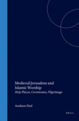 Islamic History and Civilization, Medieval Jerusalem and Islamic Worship: Holy Places, Ceremonies, Pilgrimage