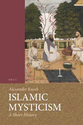 Islamic Mysticism: A Short History 9789004107175