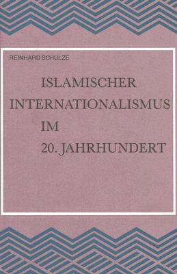Islamischer Internationalismus Im 20. Jahrhundert: Untersuchungen Zur Geschichte Der Islamischen Weltliga