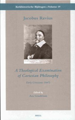 Jacobus Revius: A Theological Examination of Cartesian Philosophy: Early Criticisms (1647) 9789004128378