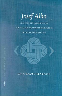 Josef Albo (Um 1380-1444): Judische Philosophie Und Christliche Kontroverstheologie in Der Fruhen Neuzeit 9789004124851