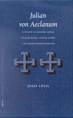 Julian Von Aeclanum: Studien Zu Seinem Leben, Seinem Werk, Seiner Lehre Und Ihrer Berlieferung 9789004121805