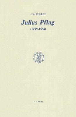 Julius Pflug (1499-1564): Et la Crise Religieuse Dans L'Allemagne Du XVI Siecle 9789004092419