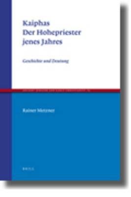 Kaiphas. Der Hohepriester Jenes Jahres: Geschichte Und Deutung 9789004185241