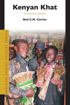 Kenyan Khat: The Social Life of a Stimulant 9789004156593
