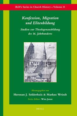Konfession, Migration Und Elitenbildung: Studien Zur Theologenausbildung Des 16. Jahrhunderts 9789004163140