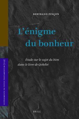 L'Enigme Du Bonheur: Etude Sur le Sujet Du Bien Dans le Livre de Qohelet 9789004167179