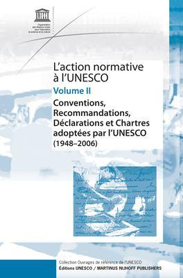 L'Action Normative A L'Unesco: Conventions, Recommandations, Declarations Et Chartes Adoptees Par L'Unesco (1948 - 2006) - Volume