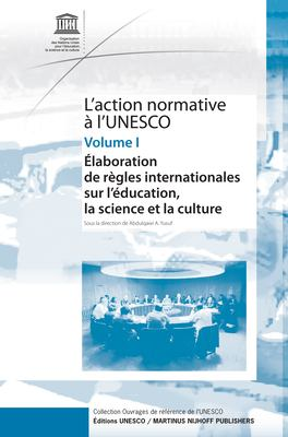 L'Action Normative A Lunesco, Volume 1: Elaboration de Regles Internationales Sur L'Education, la Science Et la Culture 9789004164529