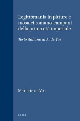 L'Egittomania in Pitture E Mosaici Romano-Campani Della Prima Eta Imperiale: Testo Italiano Di A. de Vos