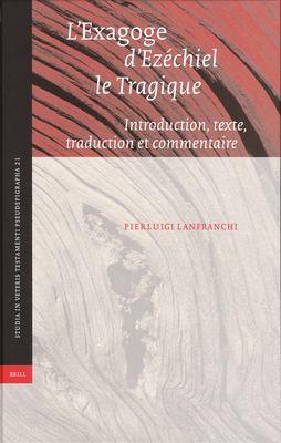 L'Exagoge D'Ezechiel Le Tragique: Introduction, Texte, Traduction Et Commentaire 9789004150638