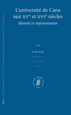 L'Universite de Caen Aux Xve Et Xvie Siecles.: Identite Et Representation.