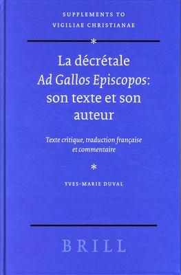La Decretale Ad Gallos Episcopos: Son Texte Et Son Auteur, Texte Critique, Traduction Francaise Et Commentaire 9789004141704