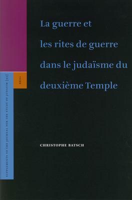La Guerre Et les Rites de Guerre Dans le Judaisme Du Deuxieme Temple 9789004138971