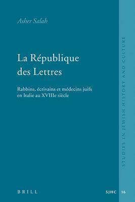 La Republique Des Lettres: Rabbins, Ecrivains Et Medecins Juifs En Italie Au Xviiie Siecle 9789004156425