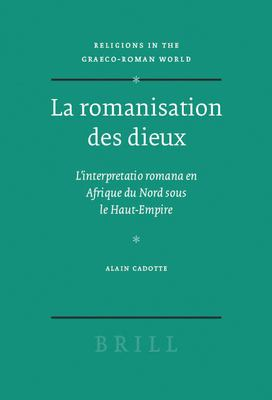 La Romanisation Des Dieux: L'Interpretatio Romana En Afrique Du Nord Sous Le Haut-Empire 9789004152588
