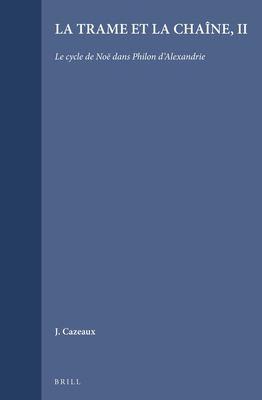 La Trame Et La Channe, II: Le Cycle de Noe Dans Philon D'Alexandrie 9789004091795