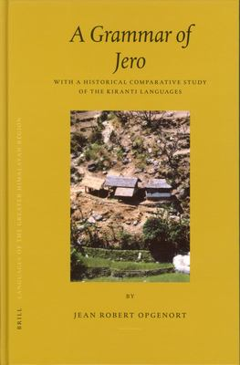 Languages of the Greater Himalayan Region, Volume 3 a Grammar of Jero: With a Historical Comparative Study of the Kiranti Languages 9789004145054