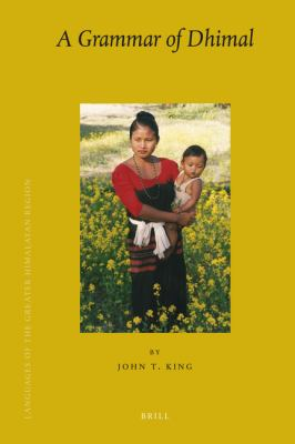 Languages of the Greater Himalayan Region, Volume 8 a Grammar of Dhimal 9789004175730