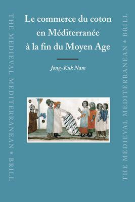 Le Commerce Du Coton En Mediterranee a la Fin Du Moyen Age 9789004162266