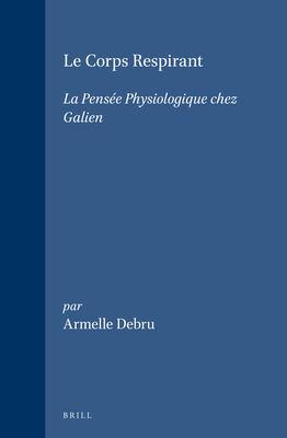 Le Corps Respirant: La Pensie Physiologique Chez Galien 9789004104365