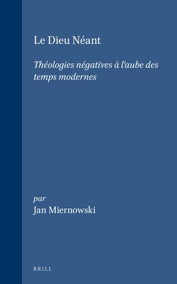 Le Dieu Neant: Theologies Negatives L'Aube Des Temps Modernes 9789004109155