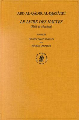 Le Livre Des Haltes (Kitbb Al-Mawbqif), Volume Tome III Le Livre Des Haltes (Kitbb Al-Mawbqif), Volume Tome III: 9789004127630