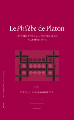 Le Philebe de Platon: Introduction A L'Agathologie Platonicienne 9789004150263