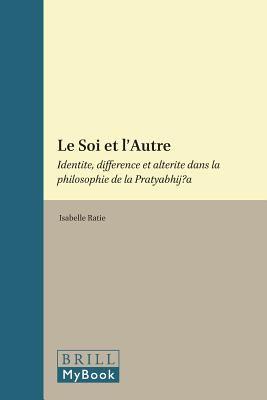 Le Soi Et L Autre: Identit , Diff Rence Et Alt Rit Dans La Philosophie de La Pratyabhij 9789004203440