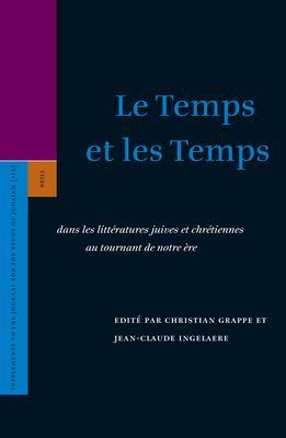 Le Temps Et les Temps: Dans les Litteratures Juives Et Chretiennes Au Tournant de Notre Ere 9789004150584