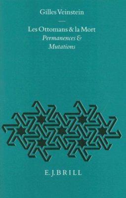 Les Ottomans Et la Mort: Permanences Et Mutations 9789004105058