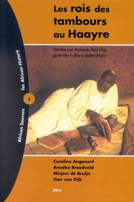 Les Rois Des Tambours Au Haayre: Recitee Per Aamadu Baa Digi, Griot Des Fulbe Dalla (Mali) 9789004124462