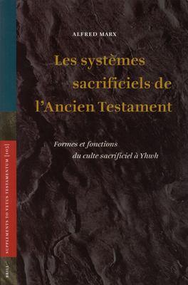 Les Systemes Sacrificiels de L'Ancien Testament: Formes Et Fonctions Du Culte Sacrificiel a Yhwh 9789004142862