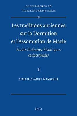 Les Traditions Anciennes Sur La Dormition Et L'Assomption de Marie: Tudes Litt Raires, Historiques Et Doctrinales