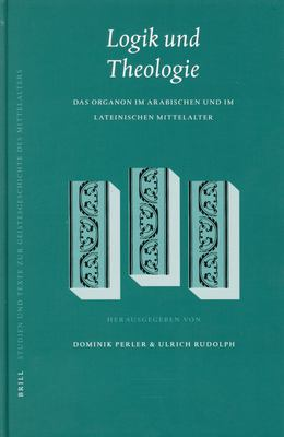 Logik Und Theologie: Das Organon Im Arabischen Und Im Lateinischen Mittelalter 9789004111189