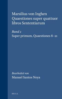 Marsilius Von Inghen, Quaestiones Super Quattuor Libros Sententiarum: Super Primum. Quaestiones 8-21 9789004113121