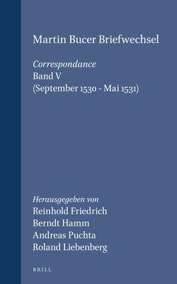 Martin Bucer: Briefwechsel/Correspondance, Volume 101 Martin Bucer Briefwechsel/Correspondance: Band V (September 1530 - Mai 1531) 9789004138612