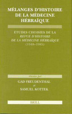 Melanges D'Histoire de La Medecine Hebraique: Etudes Choisies de La Revue D'Histoire de La Medecine Hebraique (1948-1985) 9789004125223