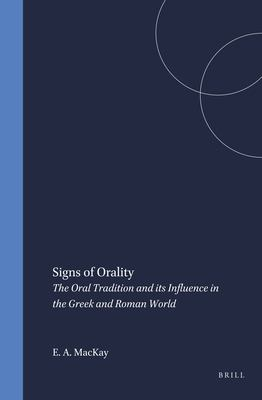 Mnemosyne, Supplements, Signs of Orality: The Oral Tradition and Its Influence in the Greek and Roman World 9789004112735