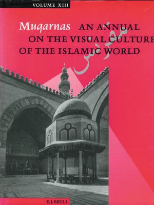 Muqarnas, Volume 13: An Annual on the Visual Culture of the Islamic World