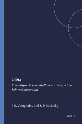 Olbia: Eine Altgriechische Stadt Im Nordwestlichen Schwarzmeerraum 9789004096776
