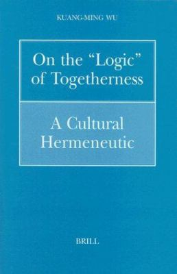 On the Logic of Togetherness: A Cultural Hermeneutic 9789004110007