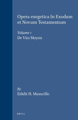 Opera Exegetica in Exodum Et Novum Testamentum, Volume 1 de Vita Moysis 9789004007475