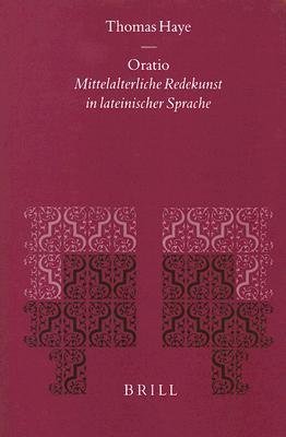Oratio: Mittelalterliche Redekunst In Lateinischer Sprache 9789004113350