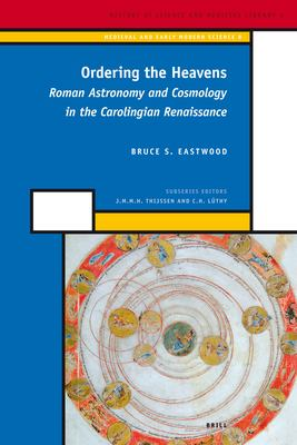 Ordering the Heavens: Roman Astronomy and Cosmology in the Carolingian Renaissance