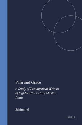 Pain and Grace: A Study of Two Mystical Writers of Eighteenth-Century Muslim India
