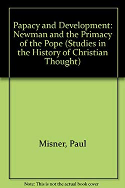 Papacy and Development: Newman and the Primacy of the Pope - Misner, P. / Misner, Paul, PhD