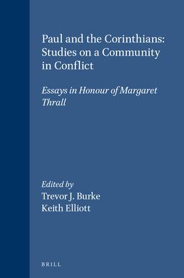 Paul and the Corinthians: Studies on a Community in Conflict: Essays in Honour of Margaret Thrall 9789004129207