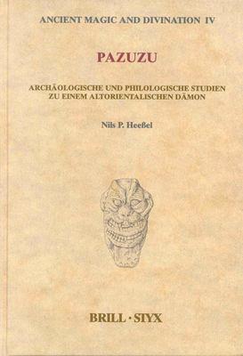 Pazuzu: Archaologische Und Philologische Studien Zu Einem Altorientalischen Damon 9789004123861